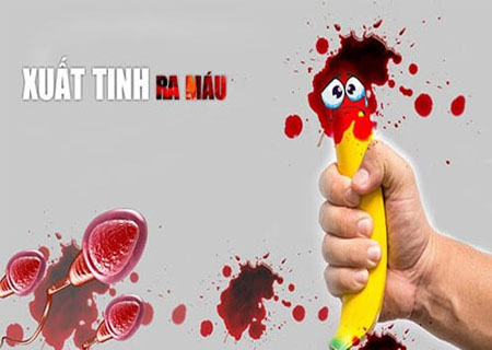 Xuất tinh ra máu là bệnh gì